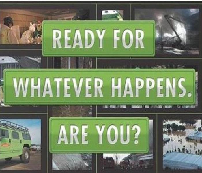 Servpro green text:  READY FOR WHATEVER HAPPENS. ARE YOU?